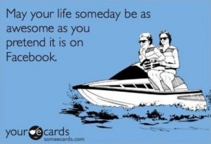 may-your-life-someday-be-as-awesome-as-you-pretend-it-is-on-facebook-520x357